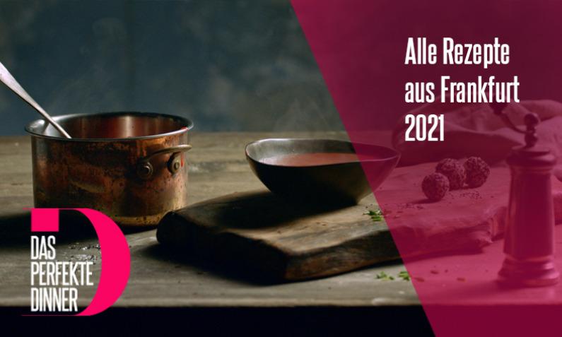 Das perfekte Dinner aus Frankfurt 2021
