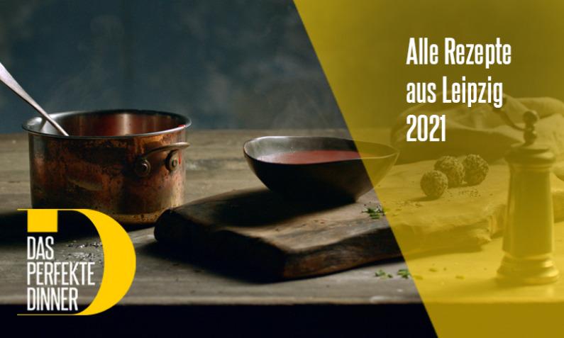 Das perfekte Dinner aus Leipzig 2021